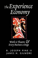 Experience Economy: Work is Theatre & Every Business a Stage