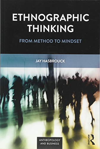 Ethnographic Thinking: From Method to Mindset (Anthropology & Business) por Jay Hasbrouck