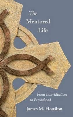 [(The Mentored Life : From Individualism to Personhood)] [By (author) James M Houston] published on (November, 2011)