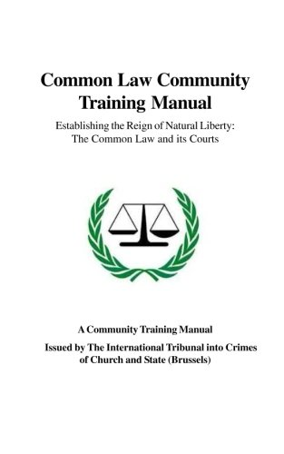 Common Law Community Training Manual: Establishing the Reign of Natural Liberty: The Common Law and its Courts