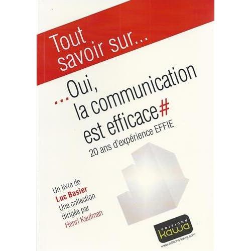 Tout Savoir Sur... Oui, la communication est efficace - 20 ans d'expérience EFFIE - AACC, UDA, EFFIE