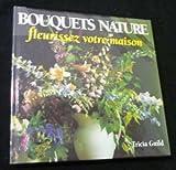 Bouquets nature. Fleurissez votre maison