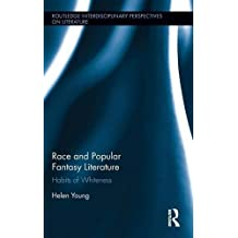 Race and Popular Fantasy Literature: Habits of Whiteness (Routledge Interdisciplinary Perspectives on Literature)