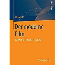 Der moderne Film: Geschichte - Theorie - Ästhetik