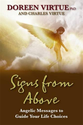 Signs From Above: Angelic Messages To Guide Your Life Choices