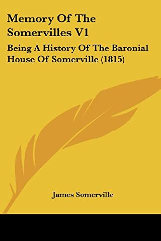 Memory of the Somervilles V1: Being a History of the Baronial House of Somerville (1815)