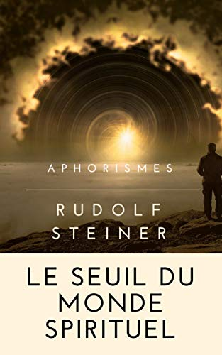 LE SEUIL DU MONDE SPIRITUEL (Aphorisme) par Rudolf Steiner