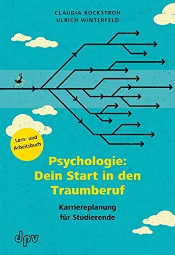 Psychologie: Dein Start in den Traumberuf: Karriereplanung für Studierende