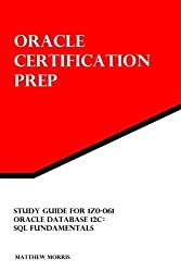 Study Guide for 1Z0-061: Oracle Database 12c: SQL Fundamentals: Oracle Certification Prep by Matthew Morris (2013-09-03)