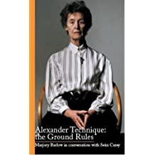 Alexander Technique: the Ground Rules: Marjory Barlow in Conversation with Sean Carey