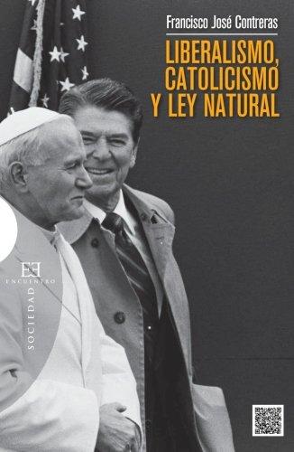 Liberalismo, Catolicismo, y Ley Natural (Ensayo) por Francisco José Contreras