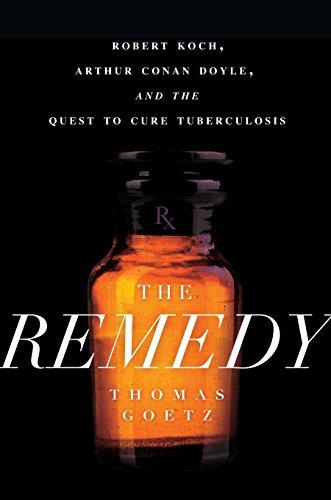 The Remedy: Robert Koch, Arthur Conan Doyle, and the Quest to Cure Tuberculosis por Thomas Goetz