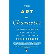 The Art of Character: Creating Memorable Characters for Fiction, Film, and TV by David Corbett (2013-01-29)