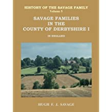 Savage Families in the County of Derbyshire I: Volume 5 (History of the Savage Family)