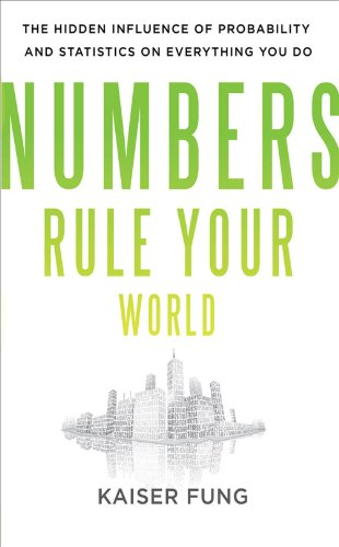 Numbers Rule Your World: The Hidden Influence of Probabilities and Statistics on Everything You Do (English Edition)