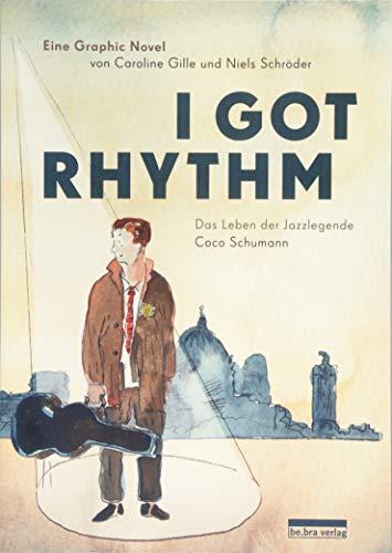 I got rhythm. Das Leben der Jazzlegende Coco Schumann