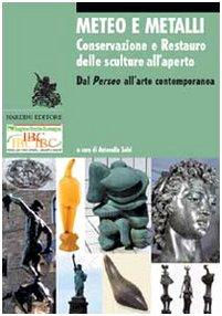 Meteo e metalli. Conservazione e restauro delle sculture all'aperto. Dal Perseo all'arte contemporanea. Ediz. illustrata
