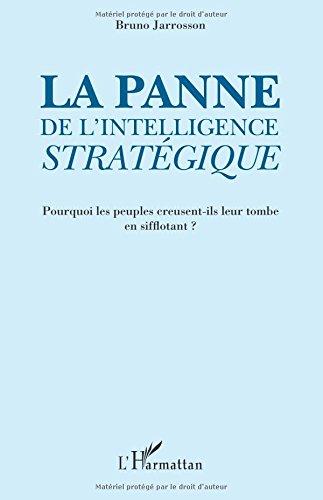 La panne de l'intelligence stratégique: Pourquoi les peuples creusent-ils leur tombe en sifflotant ?