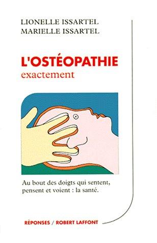 L'ostéopathie exactement : Au bout des doigts qui sentent, pensent et voient : la santé par Marielle Issartel