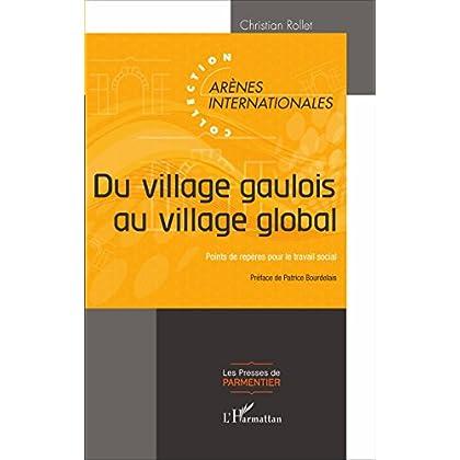 Du village gaulois au village global: Points de repères pour le travail social (Presses de Parmentier)