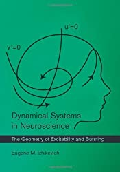 Dynamical Systems in Neuroscience: The Geometry of Excitability and Bursting (Computational Neuroscience) by Eugene M Izhikevich (2006-08-04)