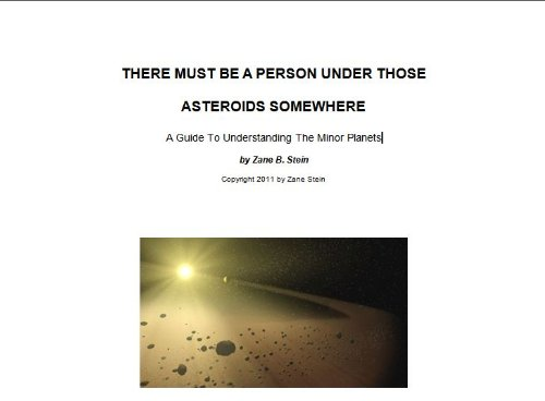 There Must Be A Person Under Those Asteroids Somewhere: A Guide To Understanding The Minor Planets (English Edition)