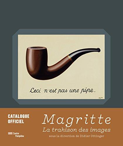 Magritte, la trahison des images : [catalogue exposition itinérante, Paris, Centre Pompidou-Musée national d'art moderne, 21 septembre 2016-23 janvier 2017 ; Francfort, Schirn Kunsthalle Frankfurt, 10 février-5 juin 2017].-