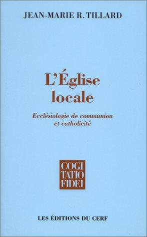 L'Eglise locale. Ecclésiologie de communion et catholicité