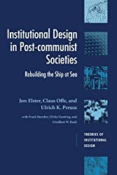 Institutional Design in Post-Communist Societies: Rebuilding the Ship at Sea (Theories of Institutional Design) by Jon Elster (1998-03-13)