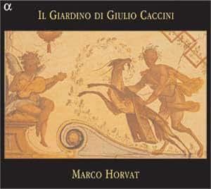 Il Giardino de Giulio Caccini - Oeuvres de Caccini, Miniscalchi, Fresobaldi, Kapsberger, Strozzi...