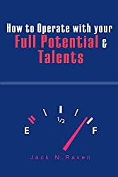 How to Operate with Your Full Potential and Talents (English Edition)