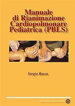 Manuale di Rianimazione  Cardiopolmonare  Pediatrica (PBLS) di [Rassu, Sergio]