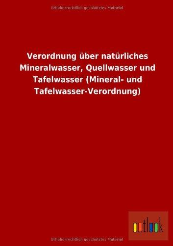 Verordnung über natürliches Mineralwasser, Quellwasser und Tafelwasser (Mineral- und Tafelwasser-Verordnung)