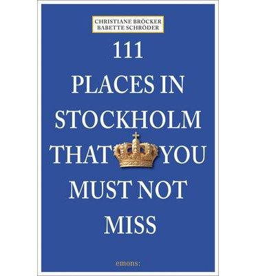 [(111 Places in Stockholm That You Must Not Miss)] [ By (author) Christiane Brcker, By (author) Babette Schrder ] [November, 2014]