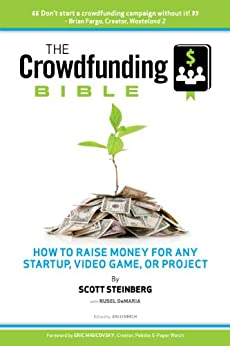 The Crowdfunding Bible: How to Raise Money for Any Startup, Video Game or Project (English Edition) von [Steinberg, Scott, DeMaria, Rusel]