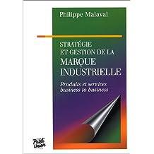 Stratégie et gestion de la marque industrielle: Produits et services business to business