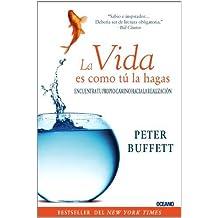 La vida es como t¨² la hagas: Encuentra tu propio camino hacia la realizaci¨®n (Para estar bien) (Spanish Edition) by Buffett, Peter (2012) Paperback