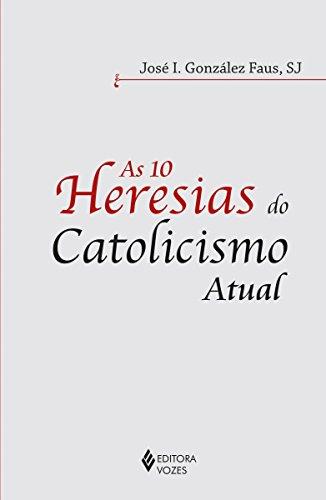 As 10 heresias do catolicismo atual (Portuguese Edition)