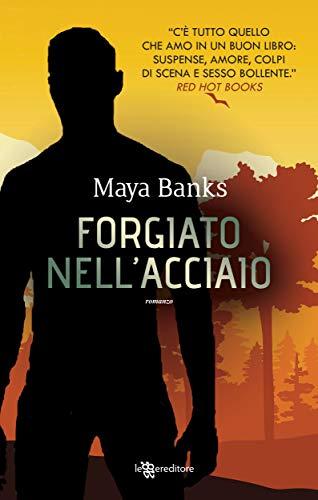 Forgiato nell'acciaio (Leggereditore) di [Maya Banks]