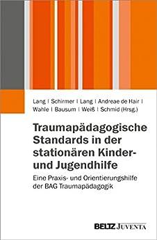 Traumapädagogische Standards in der stationären Kinder- und Jugendhilfe: Eine Praxis- und Orientierungshilfe der BAG Traumapädagogik