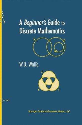 A Beginner's Guide to Discrete Mathematics by W.D. Wallis (2008-05-23)