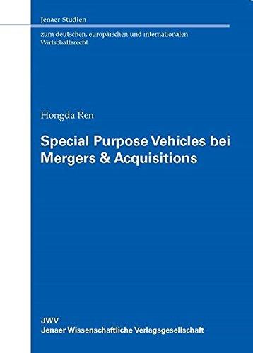 Special Purpose Vehicles bei Mergers & Acquisitions: Eine systematische und rechtsvergleichende Untersuchung direkter und indirekter Übernahmen ... und internationalen Wirtschaftsrecht)
