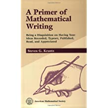 A Primer of Mathematical Writing: Being a Disquisition on Having Your Ideas Recorded, Typeset, Published, Read & Appreciated