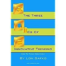 The Three Cs Of Innovative Thinking: How To Think Creatively (English Edition)