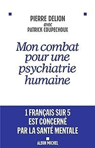Mon combat pour une psychiatrie humaine par Pierre Delion