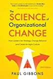 The Science of Organizational Change: How Leaders Set Strategy, Change Behavior, and Create an Agile Culture (Leading Change in the Digital Age, Band 1)