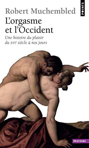 L'Orgasme et l'Occident. Une histoire du plaisir du XVIe siècle à nos jours