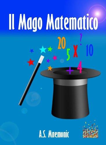 Il Mago Matematico (Calcolo Mentale Veloce e Trucchi Matematici)