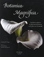 Botanica Magnifica - Les fleurs et plantes les plus extraordinaires et les plus rares du monde de Jonathan M. Singer