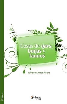 Cosas de gays, bugas y faunos de [Rivera, Roberto Elenes]